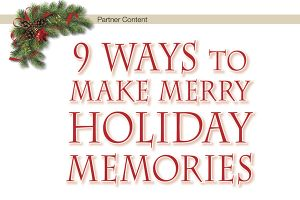 9 Ways to Make Merry Holiday Memories