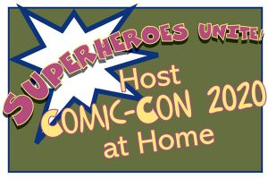 Comic-Con Family Activities at Home